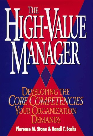 Stone Florence M. Sachs Randi T. The High Value Manager Developing The Core Compet