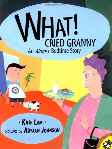 Kate Lum What! Cried Granny An Almost Bedtime Story
