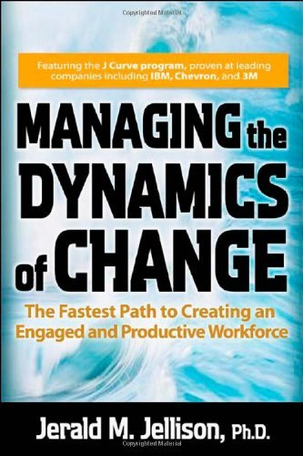 Jerald M. Jellison Managing The Dynamics Of Change The Fastest Path To Creating An Engaged And Produ