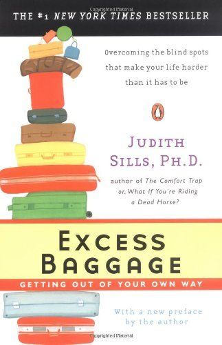 Judith Sills Excess Baggage Getting Out Of Your Own Way