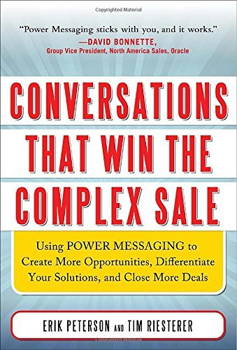 Erik Peterson Conversations That Win The Complex Sale Using Power Messaging To Create More Opportunitie