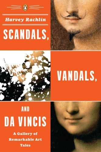 Harvey Rachlin Scandals Vandals And Da Vincis A Gallery Of Remarkable Art Tales