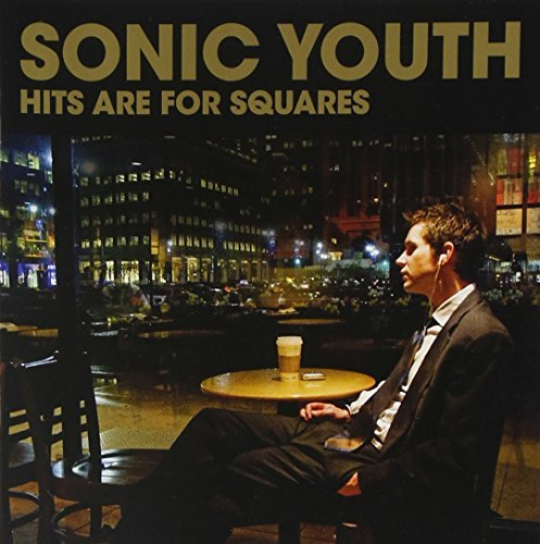Sonic Youth Hits Are For Squares Explicit Version