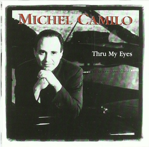 Michel Camilo Thru My Eyes