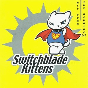 Switchblade Kittens Hey Punk! Try Heroine[s]