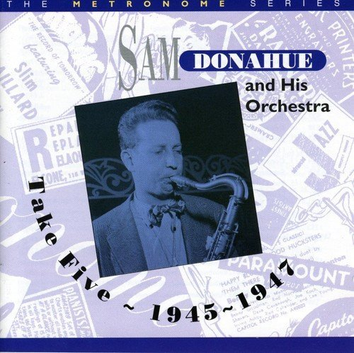 Sam Donahue Take Five 1945 1948