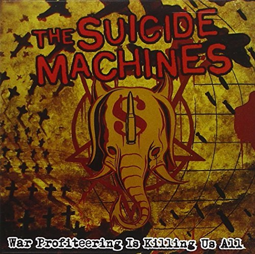 Suicide Machines War Profiteering Is Killing Us Explicit Version