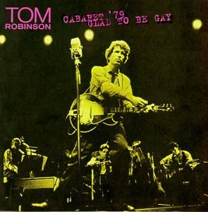 Tom Robinson Cabaret 79 Glad To Be Gay