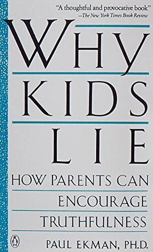 Paul Ekman Why Kids Lie How Parents Can Encourage Truthfulness