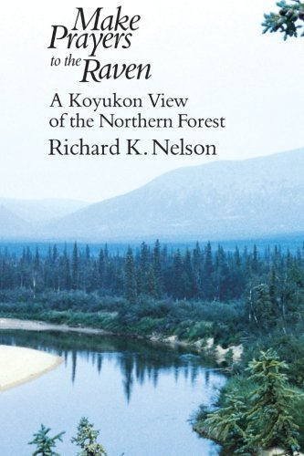 Richard K. Nelson Make Prayers To The Raven A Koyukon View Of The Northern Forest 0073 Edition;