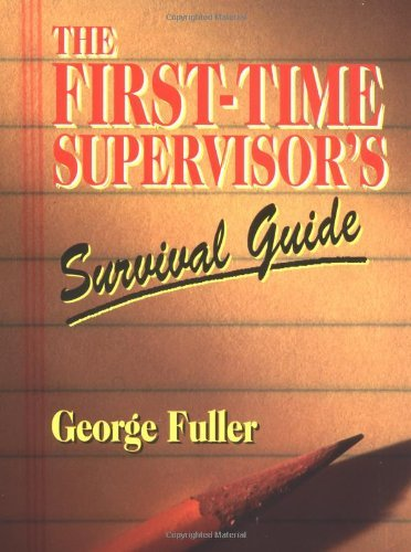 George Fuller First Time Supervisor's Survival Guide