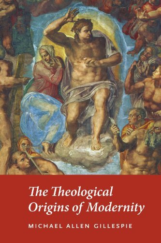 Michael Allen Gillespie The Theological Origins Of Modernity