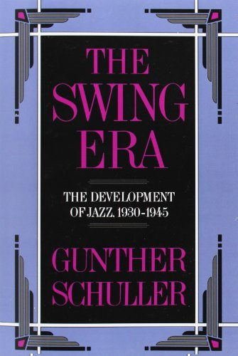Gunther Schuller The Swing Era The Development Of Jazz 1930 1945 Revised