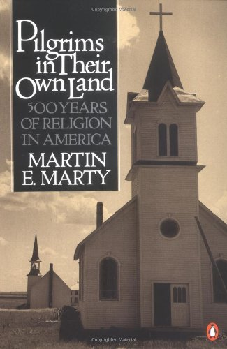 Martin E. Marty Pilgrims In Their Own Land 500 Years Of Religion In America