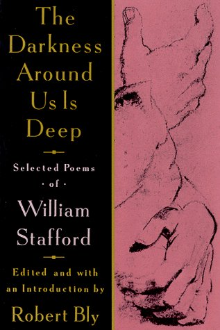 William Stafford The Darkness Around Us Is Deep Selected Poems Of William Stafford