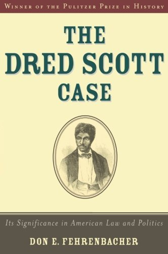 Don E. Fehrenbacher The Dred Scott Case Its Significance In American Law And Politics Revised