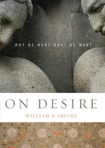 William B. Irvine On Desire Why We Want What We Want