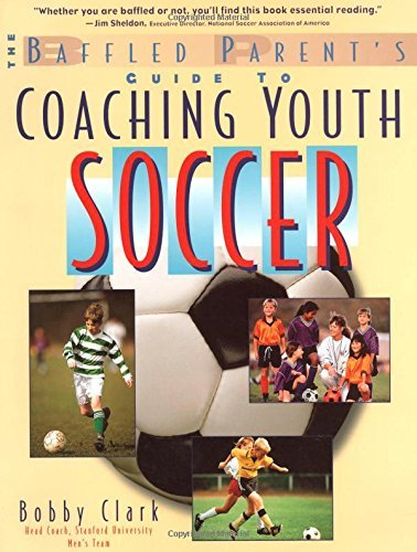 Bobby Clark The Baffled Parent's Guide To Coaching Youth Socce