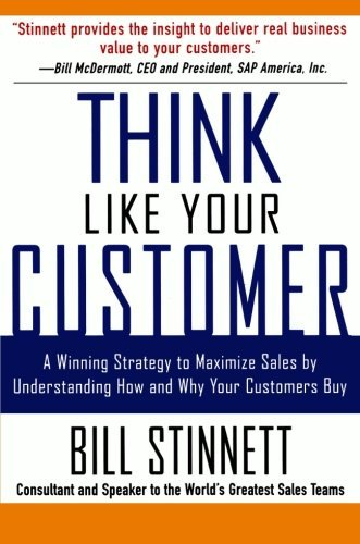Bill Stinnett Think Like Your Customer A Winning Strategy To Maximize Sales By Understan