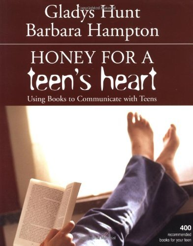 Gladys M. Hunt Honey For A Teen's Heart Using Books To Communicate With Teens