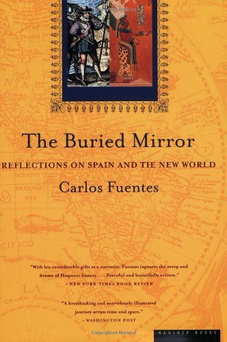 Carlos Fuentes The Buried Mirror Reflections On Spain And The New World