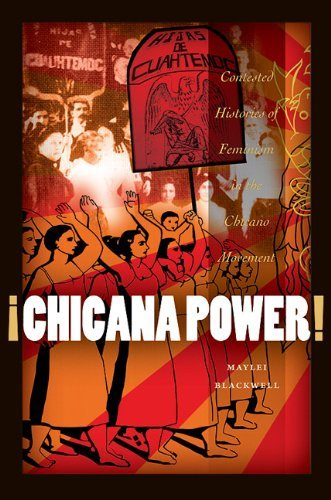 Maylei Blackwell Chicana Power! Contested Histories Of Feminism In The Chicano Mo