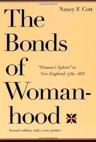 "Nancy F. Cott The Bonds Of Womanhood ""woman's Sphere"" In New England 1780 1835 Secon 0002 Edition;w A New Preface"
