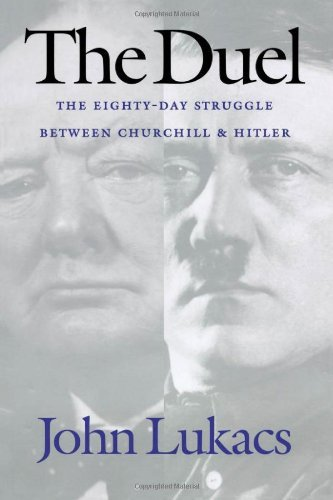 John Lukacs The Duel The Eighty Day Struggle Between Churchill And Hit