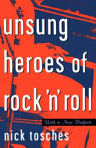 Nick Tosches Unsung Heroes Of Rock 'n' Roll The Birth Of Rock In The Wild Years Before Elvis