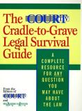 American Lawyer The Court Tv Cradle To Grave Legal Survival Guide A Complete Resource For Any Question You May Have