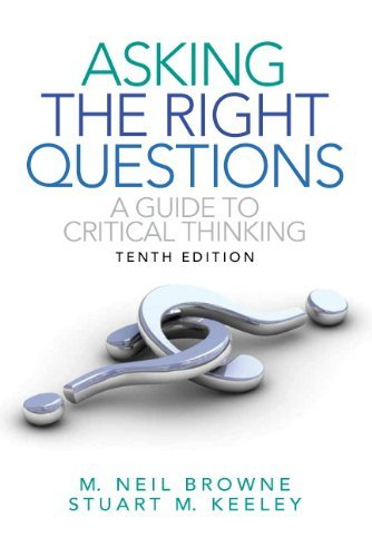M. Neil Browne Asking The Right Questions A Guide To Critical Thinking 0010 Edition;