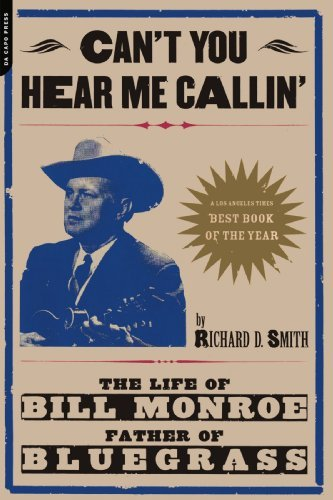 Richard Smith Can't You Hear Me Calling The Life Of Bill Monroe Father Of Bluegrass