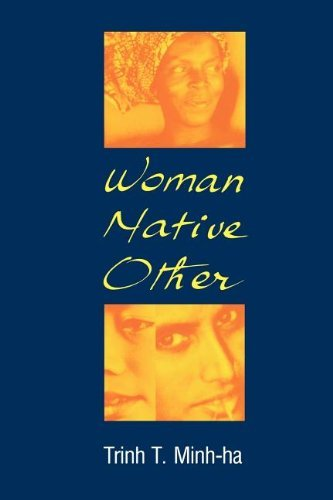 Trinh T. Minh Ha Woman Native Other Writing Postcoloniality And Feminism