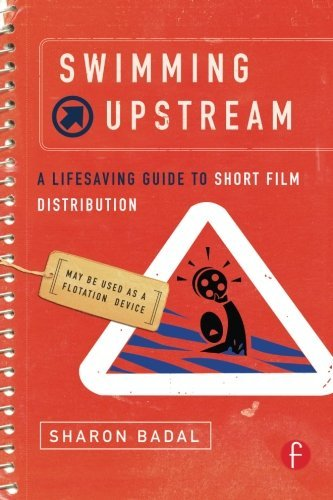 Sharon Badal Swimming Upstream A Lifesaving Guide To Short Film Distribution