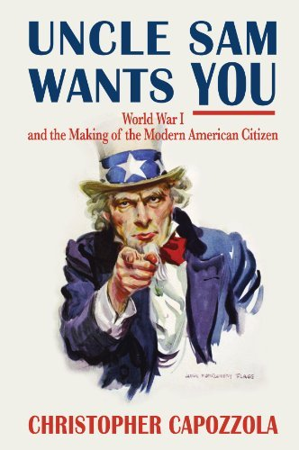 Christopher Capozzola Uncle Sam Wants You World War I And The Making Of The Modern American