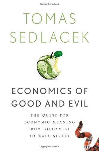 Tomas Sedlacek Economics Of Good And Evil The Quest For Economic Meaning From Gilgamesh To