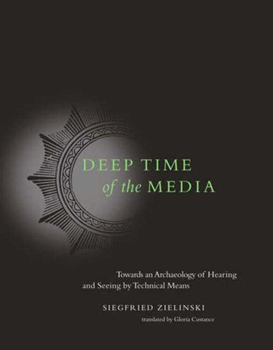 Siegfried Zielinski Deep Time Of The Media Toward An Archaeology Of Hearing And Seeing By Te