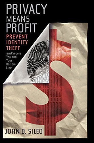 John Sileo Privacy Means Profit Prevent Identity Theft And Secure You And Your Bo