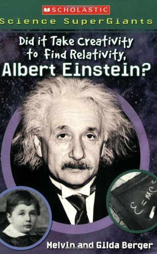 Melvin Berger Did It Take Creativity To Find Relativity Albert