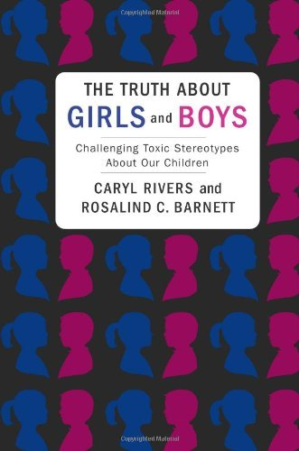 Caryl Rivers The Truth About Girls And Boys Challenging Toxic Stereotypes About Our Children