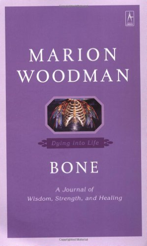 Marion Woodman Bone Dying Into Life