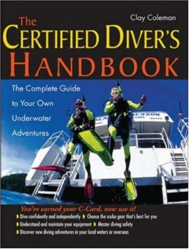 Clay Coleman The Certified Diver's Handbook The Complete Guide To Your Own Underwater Adventu