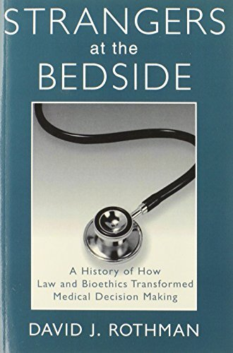 David J. Rothman Strangers At The Bedside A History Of How Law And Bioethics Transformed Me 0002 Edition;
