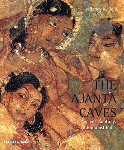 Benoy K. Behl The Ajanta Caves Ancient Paintings Of Buddhist India