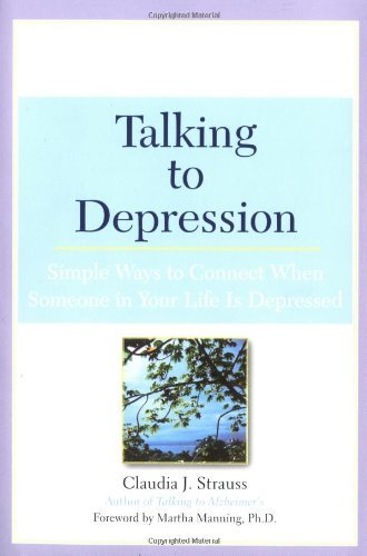 Claudia J. Strauss Talking To Depression Simple Ways To Connect When Someone In Your Lifei