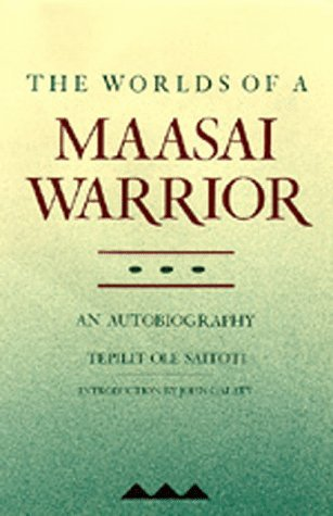Tepilit Ole Saitoti Worlds Of A Maasai Warrior An Autobiography Revised