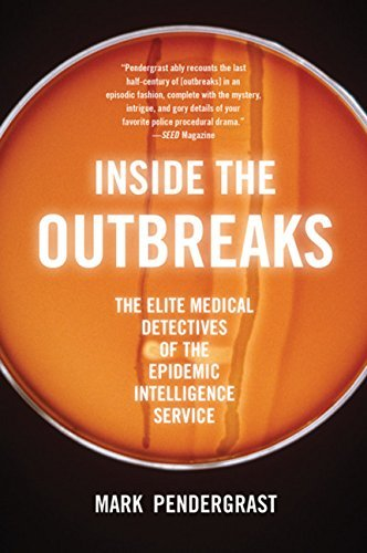 Mark Pendergrast Inside The Outbreaks The Elite Medical Detectives Of The Epidemic Inte