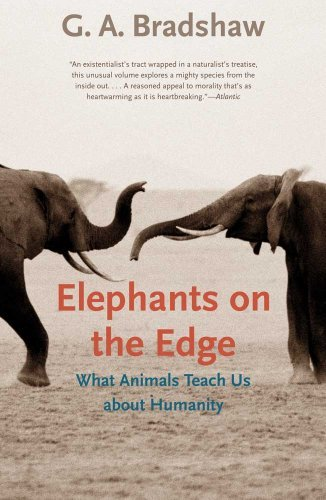 G. A. Bradshaw Elephants On The Edge What Animals Teach Us About Humanity