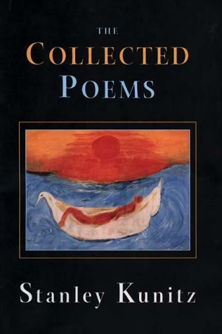 Stanley Kunitz The Collected Poems