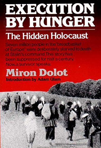 Miron Dolot Execution By Hunger The Hidden Holocaust